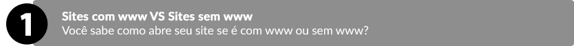 Sites com www VS Sites sem www: Você sabe como abre seu site se é com www ou sem www?