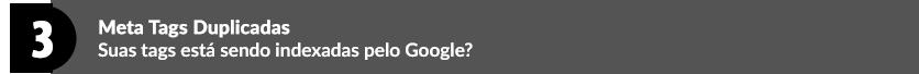Meta Tags Duplicadas: Suas tags está sendo indexadas pelo Google?